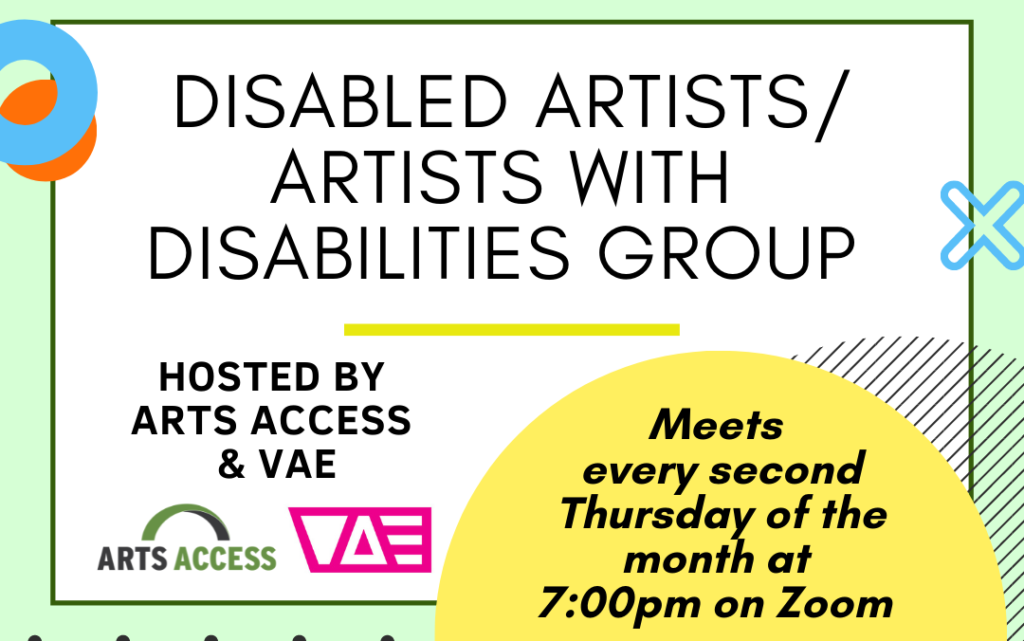Disabled Artists, Artists with Disabilities Group promo image. Hosted by Arts Access and VAE, Meets every second Thursday of the month at 7pm on Zoom.